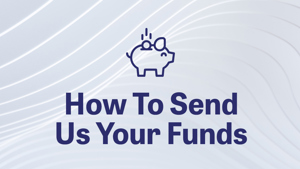 How To Send Us Your Funds
